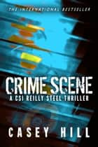 Crime Scene (CSI Reilly Steel Prequel) - CSI Reilly Steel eBook par Casey Hill