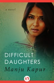 Difficult Daughters - A Novel ebook by Manju Kapur