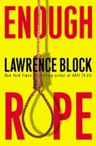 Enough Rope ebook by Lawrence Block