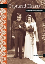 Captured Hearts - New Brunswick's War Brides ebook by Melynda Jarratt