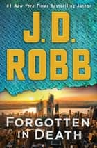 Forgotten in Death - An Eve Dallas Novel ebook by J. D. Robb