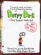 Derpy Dirk and the Fight With the School Bully by the Flagpole at Lunch -- A (NOT FOR KIDS) Derp Sandwich Chapter Book ebook by Derp Sandwich