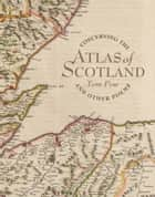 Concerning the Atlas of Scotland - And Other Poems ebook by Tom Pow
