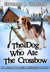 The Dog Who Ate the Crossbow ebook by Edward Coburn