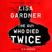 Guy Who Died Twice, The - A Detective D.D. Warren Story audiobook by Lisa Gardner