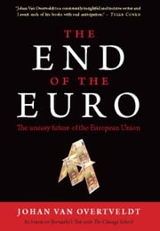 The End of the Euro - The Uneasy Future of the European Union ebook by Johan Van Overtveldt