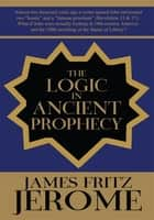 The Logic in Ancient Prophecy ebook by James Fritz Jerome