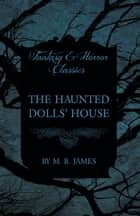 The Haunted Dolls' House (Fantasy and Horror Classics) ebook by M. R. James