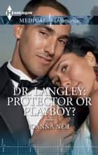 Dr. Langley: Protector or Playboy? ebook by Joanna Neil