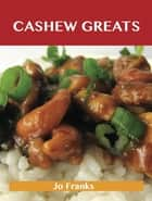 Cashew Greats: Delicious Cashew Recipes, The Top 62 Cashew Recipes ebook by Franks Jo