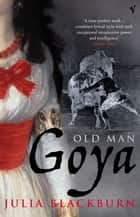 Old Man Goya ebook by Julia Blackburn