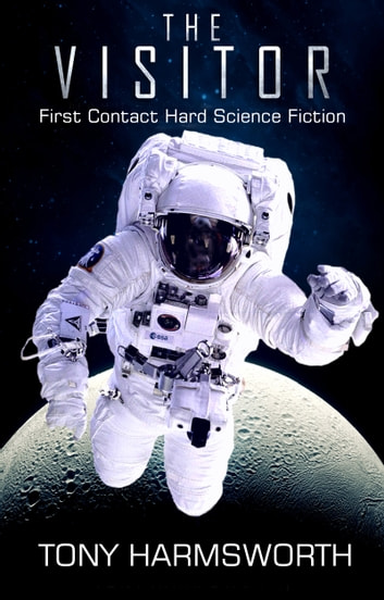 The Visitor - First Contact Hard Science Fiction ebook by Tony Harmsworth