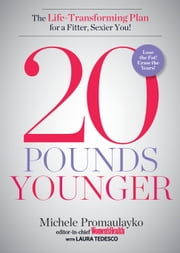 20 Pounds Younger - The Life-Transforming Plan for a Fitter, Sexier You! ebook by Promaulayko,Michele,Tedesco,Laura