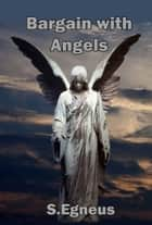 Bargain with Angels ebook by S Egneus