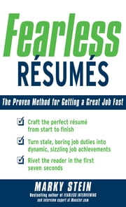 Fearless Resumes: The Proven Method for Getting a Great Job Fast - The Proven Method for Getting a Great Job Fast ebook by Marky Stein
