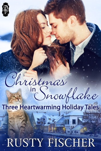Christmas in Snowflake - Three Heartwarming Holiday Tales ebook by Rusty Fischer