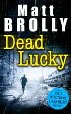 Dead Lucky (DCI Michael Lambert crime series, Book 2) ebook by Matt Brolly