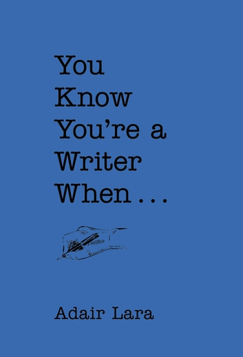 You Know You're a Writer When ebook by Adair Lara