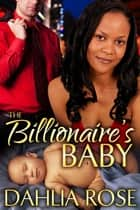 The Billionaire's Baby ebook by Dahlia Rose
