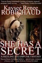 She Has a Secret - A Sizzling Steampunk Story ebook by Kaysee Renee Robichaud