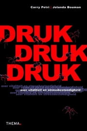 Druk, druk, druk - over vitaliteit en stressbestendigheid ebook by Carry Petri,Jolanda Bouman