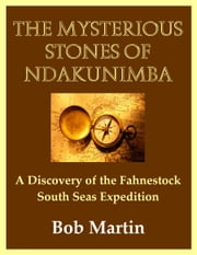 The Mysterious Stones of Ndakunimba: A Discovery of the Fahnestock South Seas Expedition ebook by Bob Martin