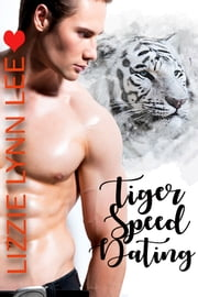 Tiger Speed Dating ebook by Lizzie Lynn Lee