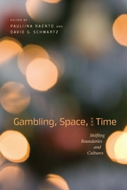 Gambling, Space, and Time - Shifting Boundaries and Cultures ebook by Pauliina Raento,David G. Schwartz