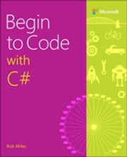 Begin to Code with C# ebook by Rob Miles