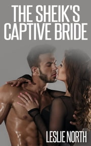 The Sheik's Captive Bride - Jawhara Sheikhs Series, #3 ebook by Leslie North