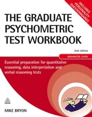The Graduate Psychometric Test Workbook: Essential Preparation for Quantitative Reasoning, Data Interpretation and Verbal Reasoning Tests ebook by Mike Bryon