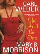 She Ain't The One eBook by Carl Weber, Mary B. Morrison