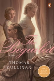 The Beguiled - A Novel (Movie Tie-In) ebook by Thomas Cullinan