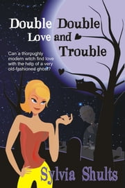 Double, Double, Love and Trouble ebook by Sylvia Shults