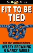 Fit To Be Tied ebook by Kelsey Browning, Nancy Naigle