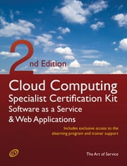Cloud Computing SaaS And Web Applications Specialist Level Complete Certification Kit - Software As A Service Study Guide Book And Online Course - Second Edition ebook by Ivanka Menken