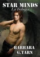 Star Minds - la trilogia ebook by Barbara G.Tarn