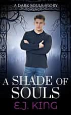 A Shade of Souls - Dark Souls ebook by E.J. King
