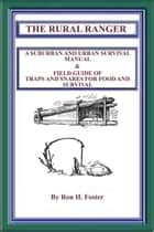 The Rural Ranger A Suburban And Urban Survival Manual & Field Guide Of Traps And Snares For Food And Survival ebook by Ron H. Foster