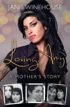 Loving Amy - A Mother's Story ebook by Janis Winehouse