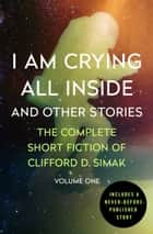 I Am Crying All Inside ebook by Clifford D. Simak,David W. Wixon