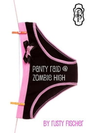 Panty Raid at Zombie High ebook by Rusty Fischer