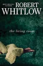 The Living Room ebook by Robert Whitlow
