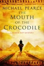 The Mouth of the Crocodile - A Mamur Zapt mystery set in pre-World War I Egypt ebook by Michael Pearce