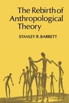 The Rebirth of Anthropological Theory ebook by