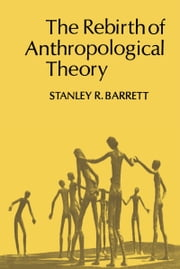 The Rebirth of Anthropological Theory ebook by Stanley Barrett