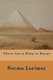 There was a King in Egypt ebook by Norma Lorimer
