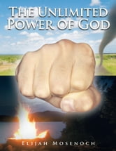 The Unlimited Power of God ebook by Elijah Mosenoch