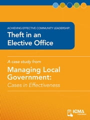 Theft in an Elective Office: Cases in Effectiveness: Achieving Effective Community Leadership: ebook by Jack  Manahan,Charldean  Newell