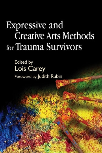 Expressive and Creative Arts Methods for Trauma Survivors ebook by Lois Carey
